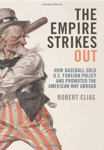Image of The Empire Strikes Out: How Baseball Sold U.S. Foreign Policy and Promoted the American Way Abroad