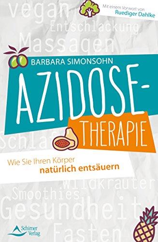 Azidose-Therapie- Wie Sie Ihren Körper natürlich entsäuern - Mit einem Vorwort von Ruediger Dahlke