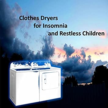 Clothes Dryers for Insomnia and Restless Children (A Wide Array of Clothes Dryers)