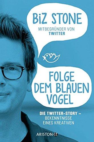 Folge dem blauen Vogel – Die Twitter-Story: Bekenntnisse eines Kreativen