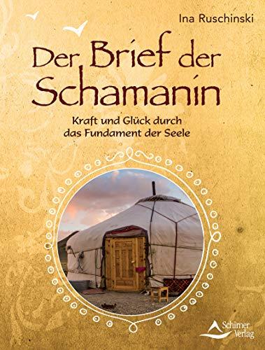 Der Brief der Schamanin- Kraft und Glück durch das Fundament der Seele