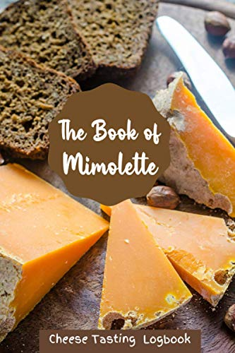 The Book of Mimolette Cheese Tasting Logbook: Cheese Tasting Record Notebook for Cheese Lovers   Diary for Tracking Rating and Reviewing your Cheese Tasting   Perfect Gift for Cheese Lovers