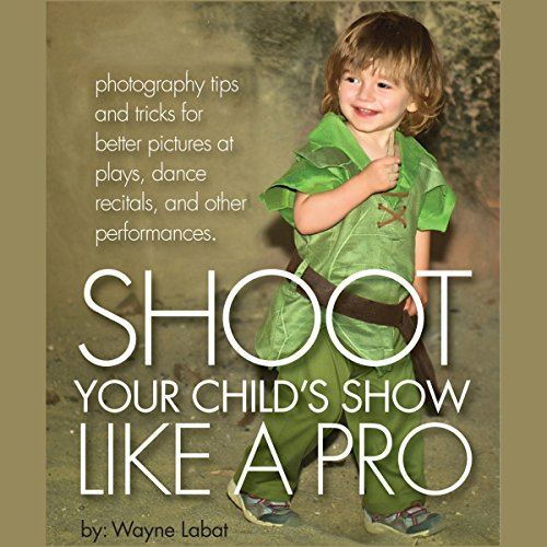 How to Shoot Your Child's Show like a Pro! audiobook cover art
