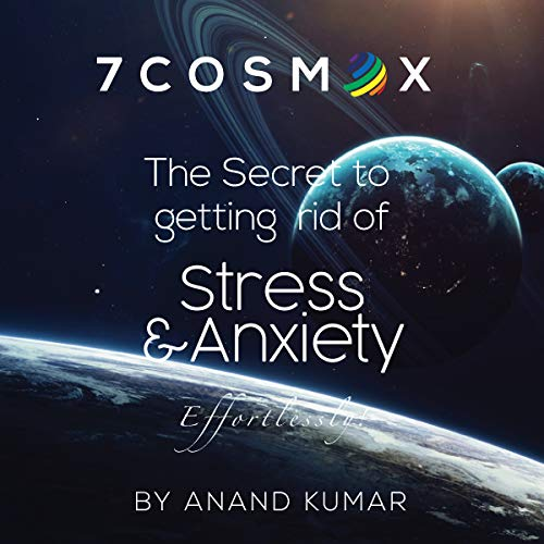 Couverture de 7 Cosmox: The Secret to Getting Rid of Stress and Anxiety Effortlessly!