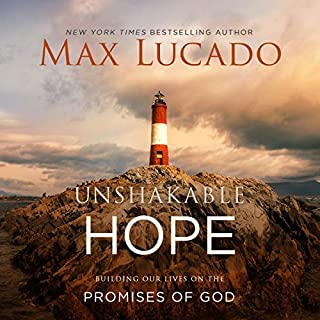 Unshakable Hope     Building Our Lives on the Promises of God              By:                                                                                                                                 Max Lucado                               Narrated by:                                                                                                                                 Ben Holland                      Length: 4 hrs and 59 mins     1 rating     Overall 5.0
