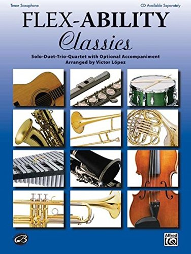Flex-Ability Classics -- Solo-Duet-Trio-Quartet with Optional Accompaniment: Alto Saxophone/Baritone Saxophone