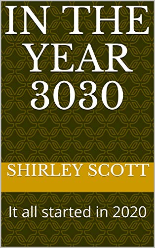 In the year 3030: It all started in 2020 (English Edition)