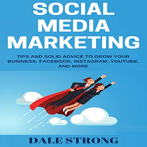 Social Media Marketing     Tips and Solid Advice to Grow Your Business - Facebook, Instagram, YouTube, and More              By:                                                                                                                                 Dale Strong                               Narrated by:                                                                                                                                 Heath Douglass                      Length: 3 hrs and 46 mins     Not rated yet     Overall 0.0