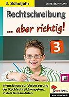 Rechtschreibung ... aber richtig! / Klasse 3: Intensivkurs zur Verbesserung der Rechtschreibkompetenz im 3. Schuljahr