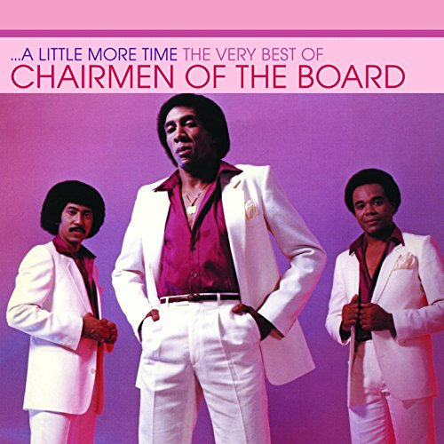 A Little More Time - The Very Best Of Chairmen Of The Board [Clean]