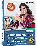 Kaufmann/Kauffrau im E-Commerce – der Prüfungstrainer: Der optimale Trainer für alle drei Teile Ihrer Abschlussprüfung!