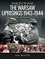 The Warsaw Uprisings, 1943-1944 (Images of War)