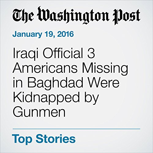 Iraqi Official 3 Americans Missing in Baghdad Were Kidnapped by Gunmen cover art