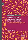 The Structure and Governance of Public Service Broadcasting: A Comparative...