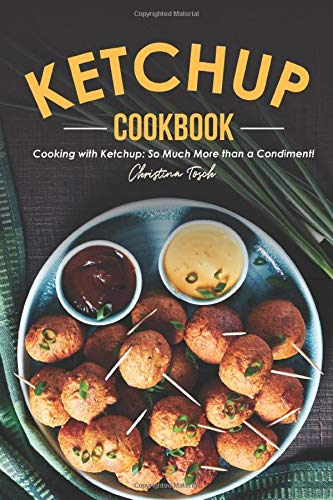 The Ketchup Cookbook: Cooking with Ketchup: So Much More than a Condiment!