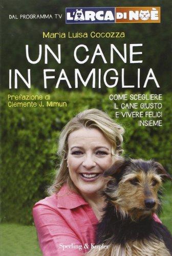 Un cane in famiglia. Come scegliere il cane giusto e vivere felici insieme. L'arca di Noè