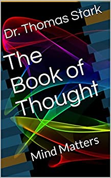 The Book of Thought: Mind Matters (The Truth Series 6) by [Dr. Thomas Stark]