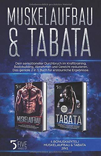 Muskelaufbau & Tabata: Dein sensationeller Durchbruch im Krafttraining, Bodybuilding, Abnehmen und Gewicht reduzieren. Das geniale 2 in 1 Buch für erstaunliche Ergebnisse.