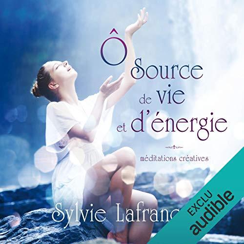 Couverture de Ô source de vie et d'énergie. Méditations guidées