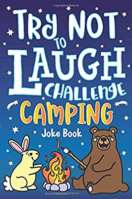 Try Not to Laugh Challenge Camping Joke Book: for Kids! Jokes, Riddles, Silly Puns, Funny Knock Knocks, LOL Outdoor Theme Activity for Camping Trips, ... Campfire Jokes for Family & Friends! by Bazaar Encounters, LLC