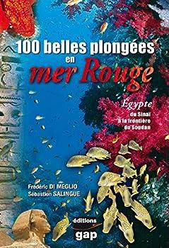 Paperback 100 belles plongées en mer Rouge : Egypte du Sinaï au Soudan (French Edition) [French] Book