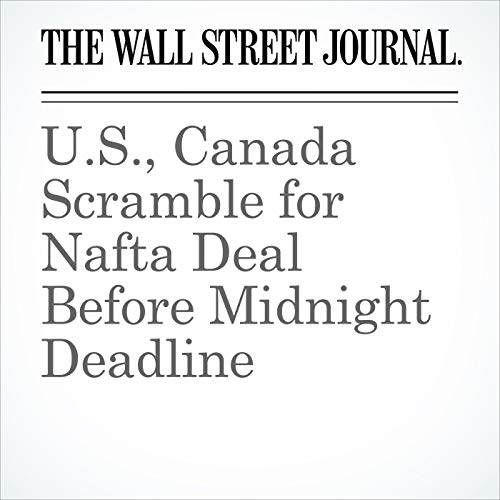 U.S., Canada Scramble for Nafta Deal Before Midnight Deadline copertina