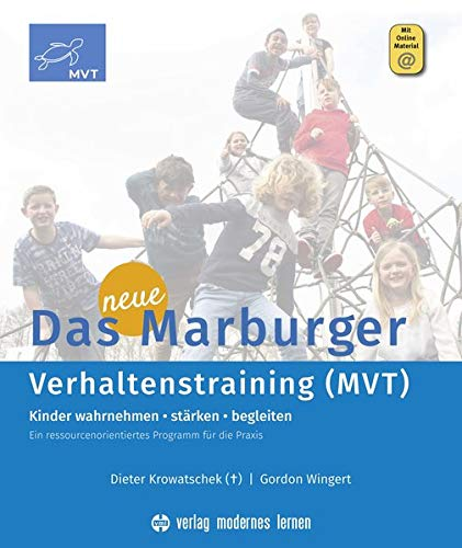 Das neue Marburger Verhaltenstraining (MVT): Kinder wahrnehmen - stärken - begleiten. Ein ressourcenorientiertes Programm für die Praxis