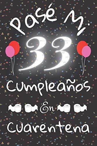 Pasé Mi 33 Cumpleaños En Cuarentena: Cuaderno / Idea De Regalo / Libro De Visitas / Diario / Hombre / Para Parejas