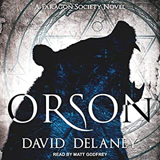 Orson     Paragon Society Series, Book 1              By:                                                                                                                                 David Delaney                               Narrated by:                                                                                                                                 Matt Godfrey                      Length: 8 hrs and 3 mins     18 ratings     Overall 4.4