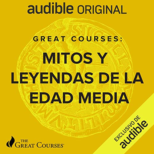 Great Courses: Mitos y leyenda de las Edad Media (Narración en Castellano) [Great Courses: Myths and Legends of the Middle Ages] cover art