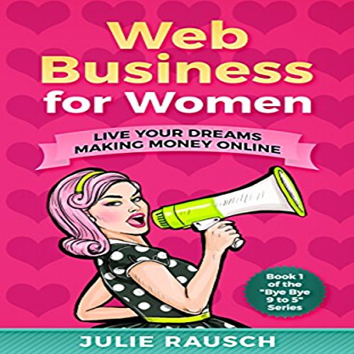 Web Business for Women: Live Your Dreams Making Money Online cover art