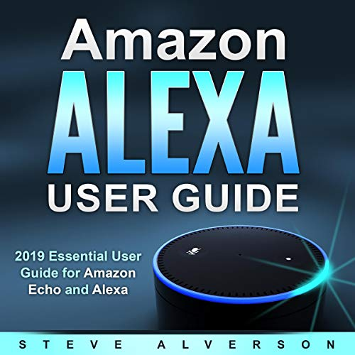 Amazon Alexa User Guide: 2019 Essential User Guide for Amazon Echo and Alexa audiobook cover art
