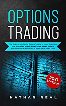Options Trading  The Beginner s Guide for Options Trading to Learn Strategies and Techniques Making Money in a Few Weeks   You Will Find Inside the A-Z Glossary of All Technical Terms Used