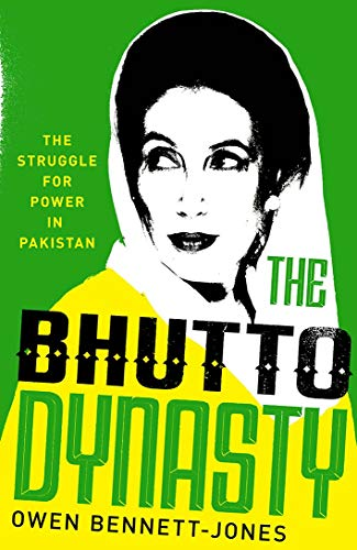 The Bhutto Dynasty: The Struggle for Power in Pakistan