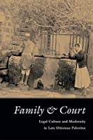 Family & Court: Legal Culture And Modernity in Late Ottoman Palestine (Middle East Beyond Dominant Paradigms)