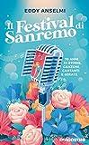 Il festival di Sanremo. 70 anni di storie, canzoni, cantanti e serate