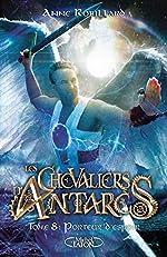 Les chevaliers d'Antarès - Tome 8 Porteur d'espoir (8) d'Anne Robillard