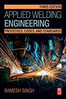 Applied Welding Engineering: Processes, Codes, and Standards, 3rd Edition Front Cover