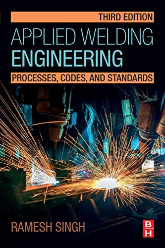Compare Textbook Prices for Applied Welding Engineering: Processes, Codes, and Standards 3 Edition ISBN 9780128213483 by Singh, Ramesh