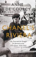 Chanel's Riviera: Life, Love and the Struggle for Survival on the Cote d'Azur, 1930-1944