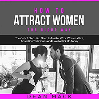 How to Attract Women the Right Way     The Only 7 Steps You Need to Master What Women Want, Attraction Techniques, and How to Pick Up Today              By:                                                                                                                                 Dean Mack                               Narrated by:                                                                                                                                 Lee Goettl                      Length: 1 hr and 2 mins     20 ratings     Overall 5.0