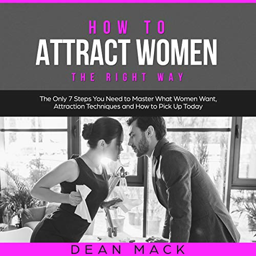 How to Attract Women the Right Way cover art