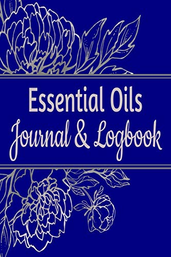 "Essential Oils Journal & Logbook: Aromatherapy & Essential Oil Organizer with EO Blend Recipes – 6"" x 9"" 130 Guided Pages (Essential Oil Organizers)"