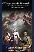 33 Day Family Consecration: A Guide for Parents to total Consecration to Jesus through Mary
