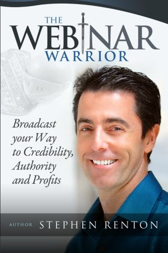 The Webinar Warrior: Broadcast Your Way To Credibility, Authority and Profits (Copertina flessibile)