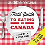 Field Guide to Eating in Canada