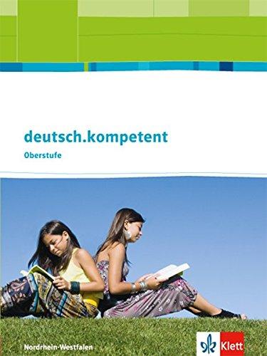 deutsch.kompetent. Ausgabe Nordrhein-Westfalen Einführungs- und Qualifikationsphase: Schülerbuch mit Onlineangebot Klasse 10-13 (deutsch.kompetent. Ausgabe für Nordrhein-Westfalen ab 2012)