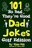 101 So Bad, They re Good Dad Jokes: Golf Edition