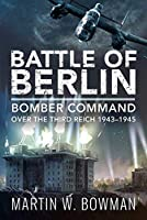 Battle of Berlin: Bomber Command over the Third Reich, 1943–1945