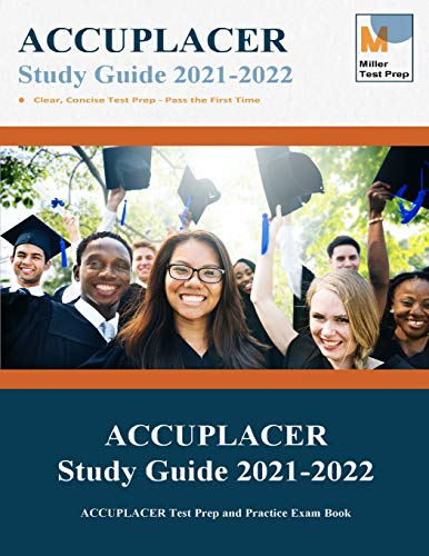 ACCUPLACER Study Guide 2021-2022: ACCUPLACER Test Prep and Practice Exam...